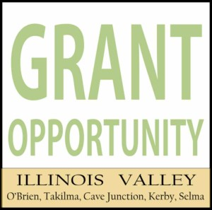 Logo announcing grant opportunities for the Illinois Valley communities of Cave Junction, O'Brien, Kerby, Selma, and Takilma, southwest Oregon